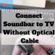 How to Connect Soundbar to TV without Optical Cable