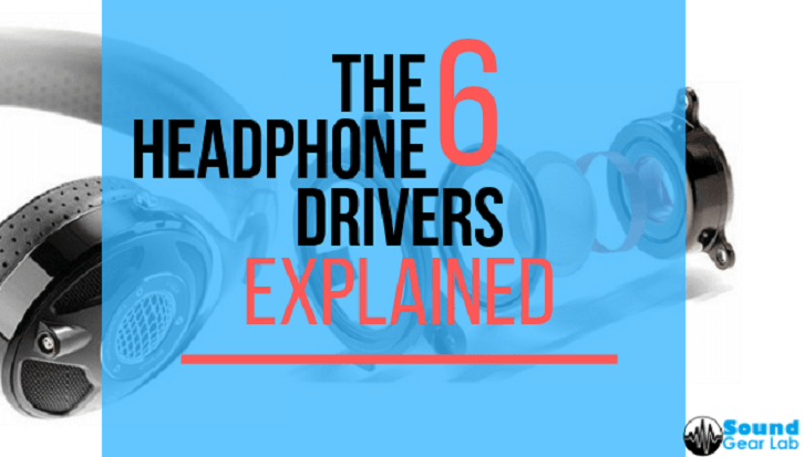 The 6 Types of Headphone Drivers
