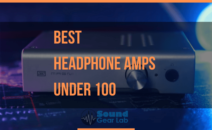 Best Headphone Amps Under 100 Dollars - Top 10 | Sound Gear Lab