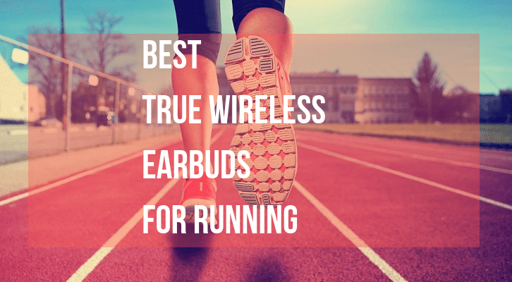 Best True Wireless Earbuds For Running Working Out 2020