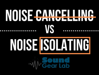 Noise Cancelling Vs. Noise Isolating Headphones