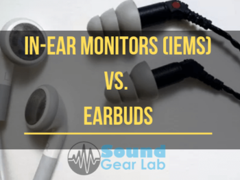 In-Ear Monitors (IEMs) vs Earbuds